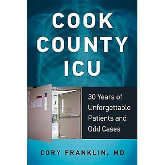 Cook County ICU - 30 Years of Unforgettable Patients and Odd Cases by