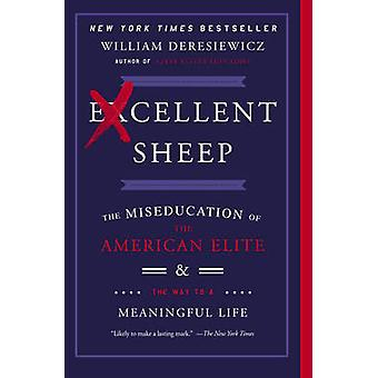 Excellent Sheep - The Miseducation of the American Elite and the Way t
