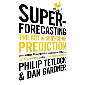 Superforecasting - The Art and Science of Prediction by Philip Tetlock