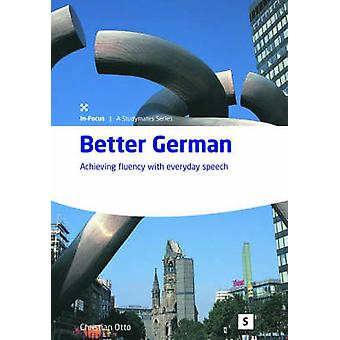 Better German - Achieving Fluency with Everyday Speech by Christian Ot