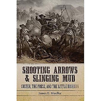 Schieten van pijlen en modder gooien: Custer, de pers en de Little Bighorn