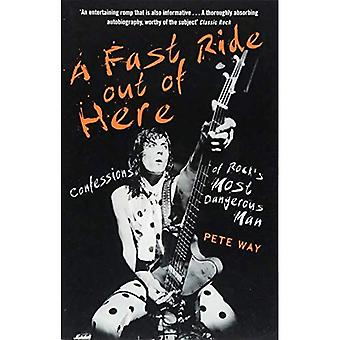 A Fast Ride Out of Here:�Confessions of Rock's Most�Dangerous Man