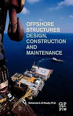 Offshore Structures Design Construction and Maintenance by ElReedy & Mohamed A.