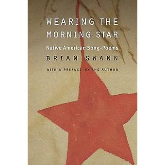 Wearing the Morning Star Native American SongPoems by Swann & Brian