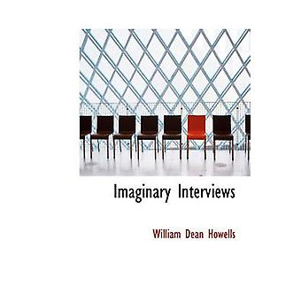 Imaginary Interviews by Howells & William Dean