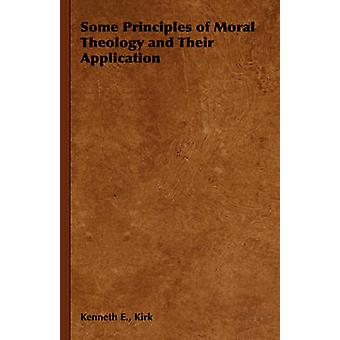 Some Principles of Moral Theology and Their Application by Kirk & Kenneth E.