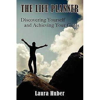 De Planner van het leven zelf ontdekken en bereiken van uw doelen door Huber & Laura