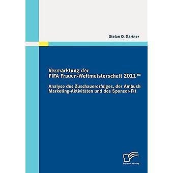 Vermarktung ・ デア ・ FIFA FrauenWeltmeisterschaft 2011 分析デ Zuschauererfolges der 待ち伏せ MarketingAktivitten ウント デ用・ ステファン d. SponsorFit