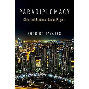 Paradiplomacy - Cities and States as Global Players by Rodrigo Tavares