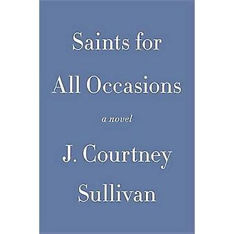 Saints for All Occasions by J Courtney Sullivan - 9780307959577 Book
