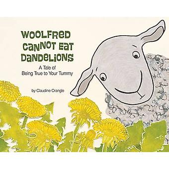 Woolfred Cannot Eat Dandelions - A Tale of Being True to Your Tummy by