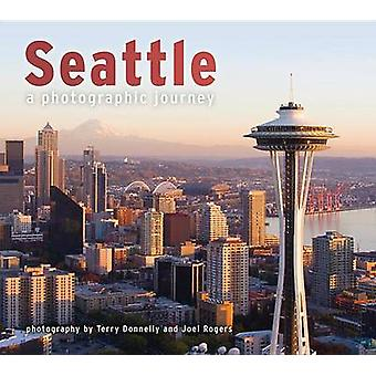 Seattle - A Photographic Journey by Terry Donnelly - Joel Rogers - 978