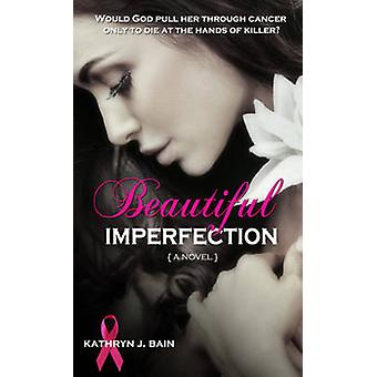 Beautiful Imperfection by Kathryn J. Bain - 9781611162561 Book