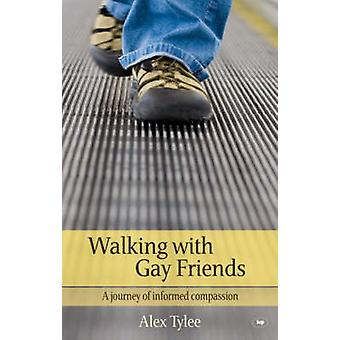 Walking with Gay Friends - A Journey of Informed Compassion by Alex Ty