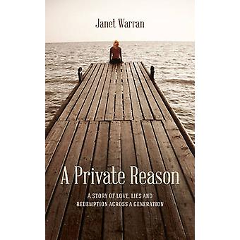 A Private Reason - A Story of Love - Lies and Redemption Across a Gene