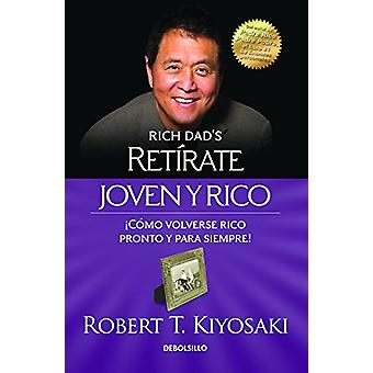 Retirate Joven y Rico/Retire Young Retire Rich (Bestseller) by Robert