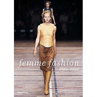 Femme Fashion - 1780-2004 by Patricia Brattig - 9783897902152 Book