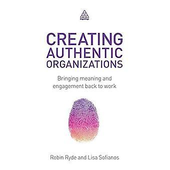 Authentieke organisaties creëren: betekenis en betrokkenheid weer aan het werk brengen