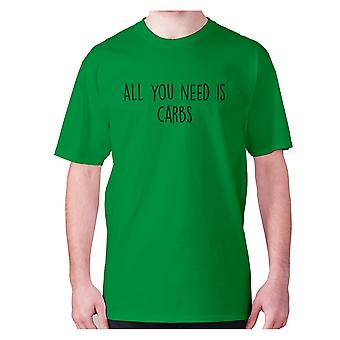 Mens funny foodie t-shirt slogan tee eating hilarious - All you need is carbs