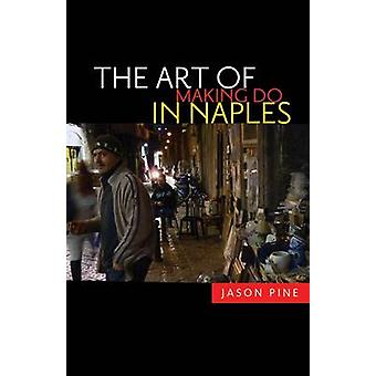 Art of Making Do in Naples by Jason Pine