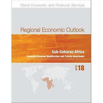 Regional economic outlook  SubSaharan Africa domestic revenue mobilization and private investment by IMF Staff