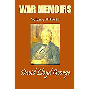 War Memoirs Volume II Part 1. by Lloyd George & David