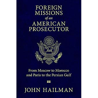 Foreign Missions of an American Prosecutor by John Hailman