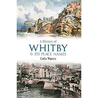 A History of Whitby and Its Place Names by Colin Waters