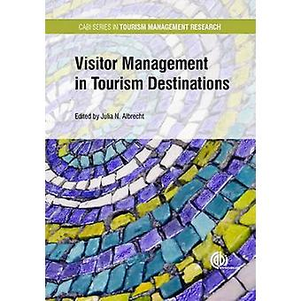 Visitor Management in Tourism Destinations by Series edited by Eric Laws & Edited by Julia Nina Albrecht & Contributions by Mohammad Alazaizeh & Contributions by Justyna Bakiewicz & Contributions by Paul Barron & Contributions by Jannes Bayer & C