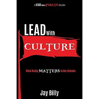 Lead with Culture What Really Matters in Our Schools by Billy & Jay