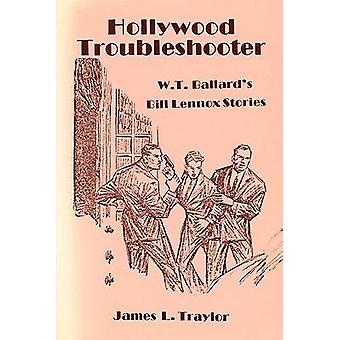 Hollywood Troubleshooter Wt Ball  W. T. Ballards Bill Lennox Stories by Traylor & Edited by James L Traylor
