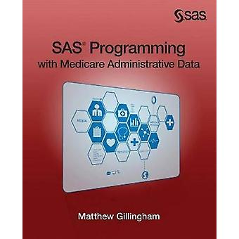 SAS Programming with Medicare Administrative Data by Gillingham & Matthew
