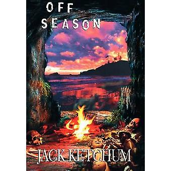 Off Season  Unexpurgated Hard Cover Edition by Ketchum & Jack