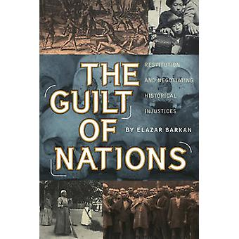 The Guilt of Nations Restitution and Negotiating Historical Injustices by Barkan & Elazar