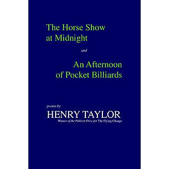 The Horse Show at Midnight and an Afternoon of Pocket Billiards Poems by Taylor & Henry