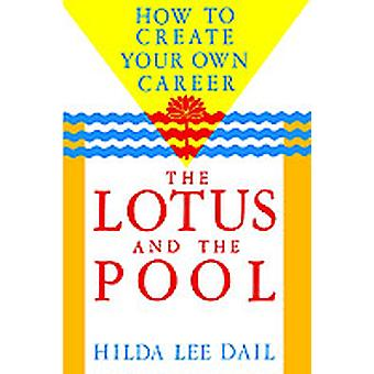 Lotus and the Pool How to Create Your Own Career by Dail & Hilda Lee