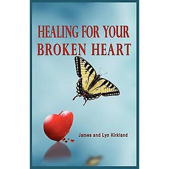 HEALING FOR YOUR BROKEN HEART by Kirkland & James