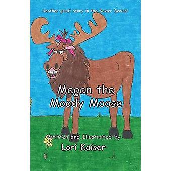 Megan the Moody Moose by Kaiser & Lori
