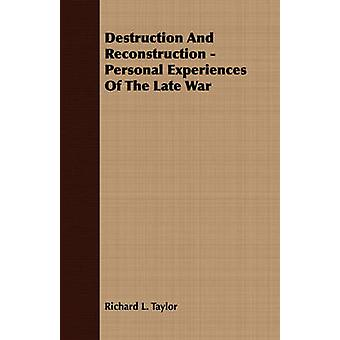Destruction And Reconstruction  Personal Experiences Of The Late War by Taylor & Richard L.