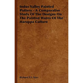 Indus Valley Painted Pottery  A Comparative Study Of The Designs On The Painted Wares Of The Harappa Culture by Starr & Richard F.S.
