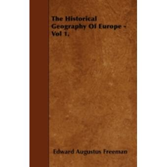 The Historical Geography Of Europe  Vol 1. by Freeman & Edward Augustus