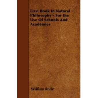 First Book In Natural Philosophy  For the Use Of Schools And Academies by Rolfe & William