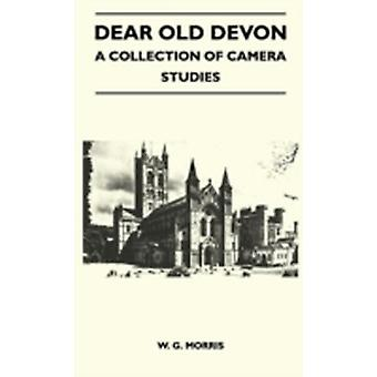 Dear Old Devon  A Collection Of Camera Studies by Morris & W. G.