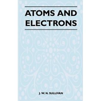Atoms and Electrons by Sullivan & J. W. N.