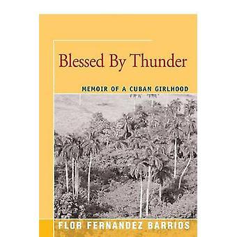 Blessed by Thunder Memoir of a Cuban Girlhood by Fernandez Barrios & Flor