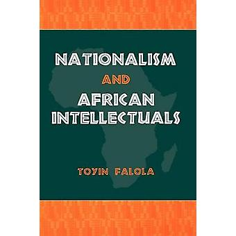 Nationalism and African Intellectuals by Falola & Toyin