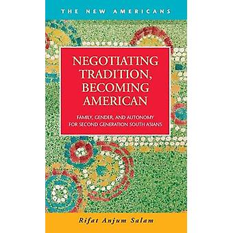Negotiating Tradition Becoming American Family Gender and Autonomy for Second Generation South Asians by Salam & Rifat Anjum