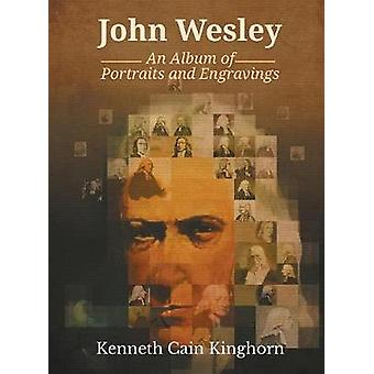 John Wesley An Album of Portraits and Engravings by Kinghorn & Kenneth C.