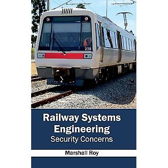 Railway Systems Engineering Security Concerns by Roy & Marshall