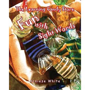 The Learning Candy Store Fun with Sight Words by White & Arnieze